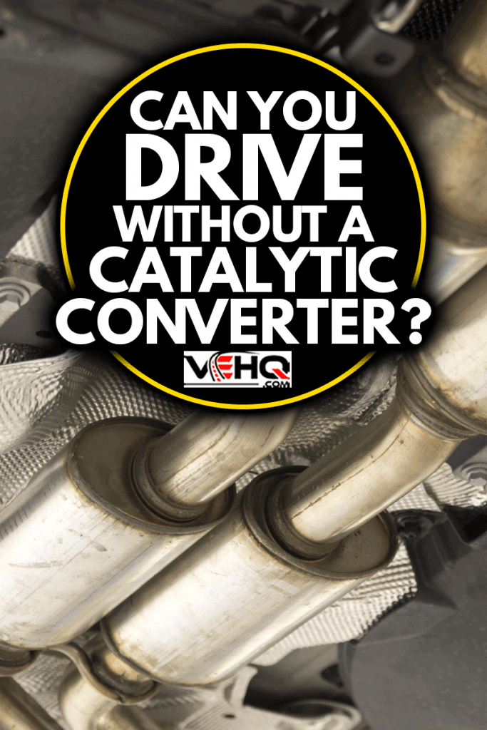 Catalytic converter. Exhaust system of a modern car bottom view, Can You Drive Without A Catalytic Converter?