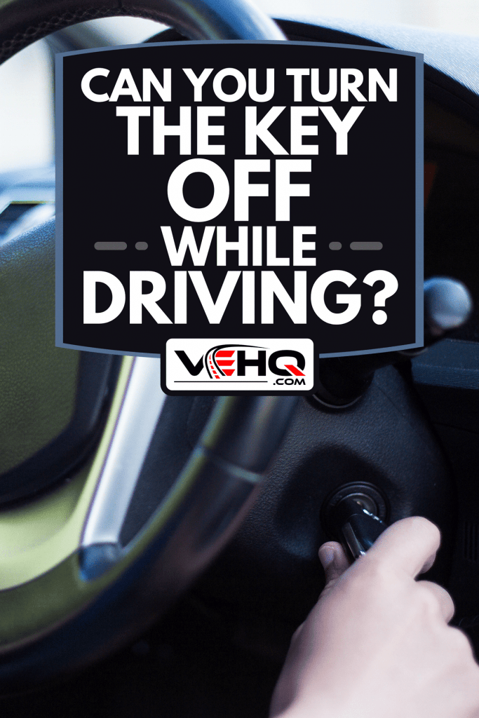 Driver holding car key starting the car, Can You Turn The Key Off While Driving?