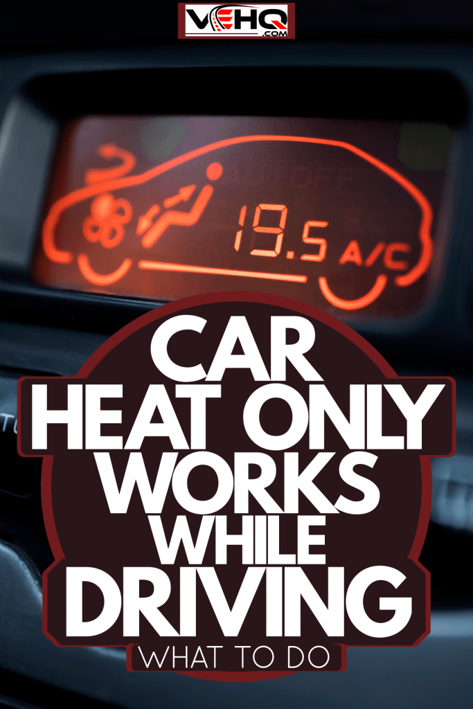 A car heater display turned on the car dashboard, Car Heat Only Works While Driving - What To Do
