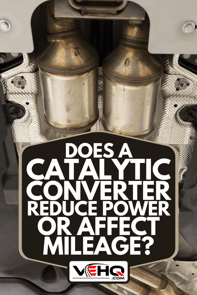 An exhaust system of a modern car bottom view with catalytic converter, Does A Catalytic Converter Reduce Power Or Affect Mileage?
