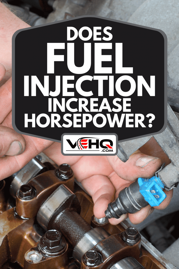 A car mechanic fixing fuel injector at two camshaft gasoline engine, Does Fuel Injection Increase Horsepower?