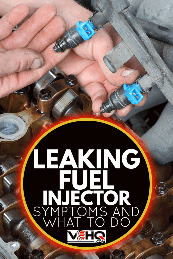 Car mechanic fixing fuel injector at two camshaft gasoline engine, Leaking Fuel Injector - Symptoms And What To Do
