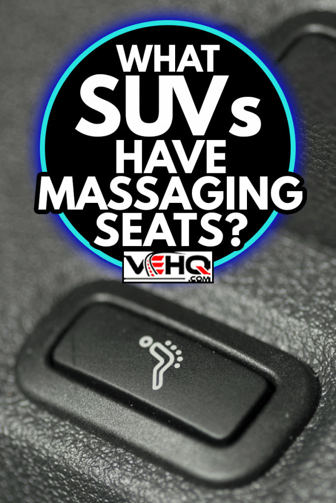 Button in the car seat massagers, What SUVs Have Massaging Seats?