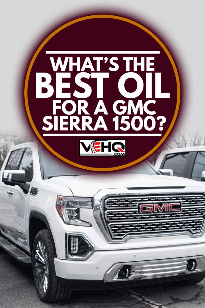 A 2021 GMC Sierra 1500 Denali Pickup Truck at a dealership, What's The Best Oil For GMC Sierra 1500?