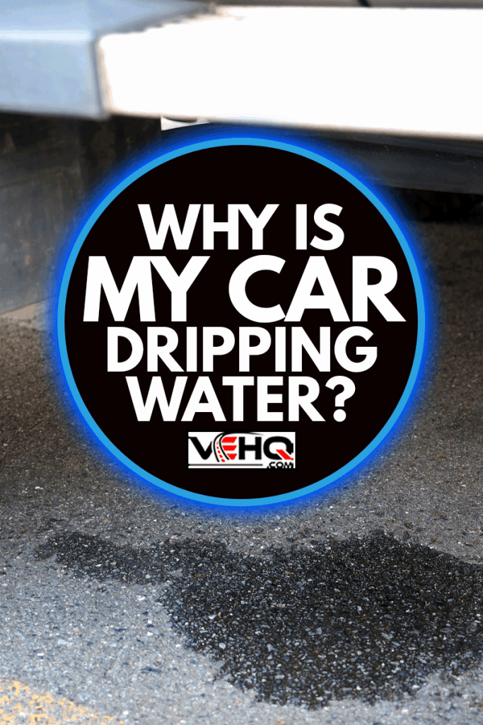 vehicle water drainage, Why Is My Car Dripping Water?