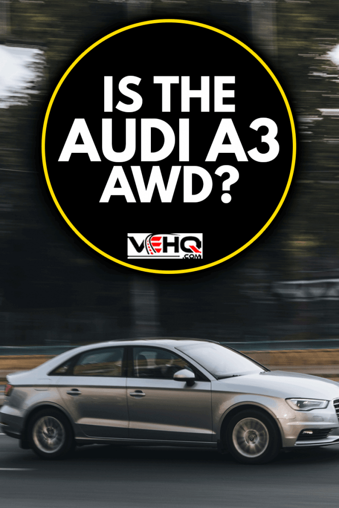 Silver Audi A3 car moving on the street, Is The Audi A3 AWD?