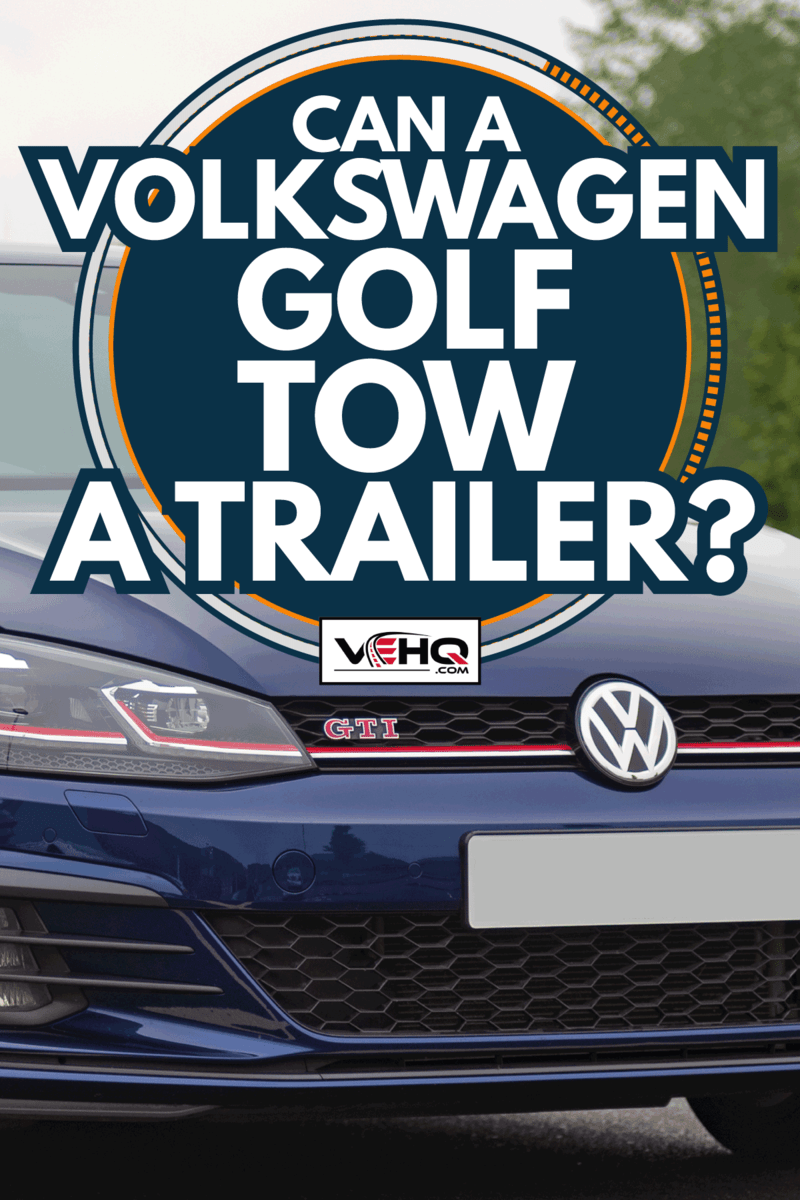 A Volkswagen Golf GTI Mk 7 facelift version in Atlantic Blue paint. Can A Volkswagen Golf Tow A Trailer