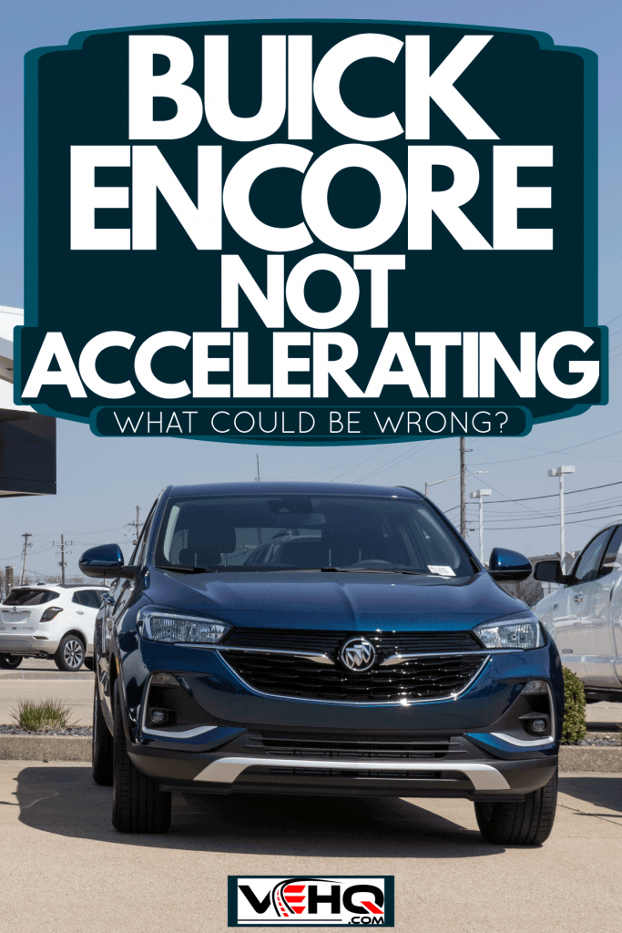 Buick Encores parked and for display at a Buick dealership, Buick Encore Not Accelerating - What Could Be Wrong?