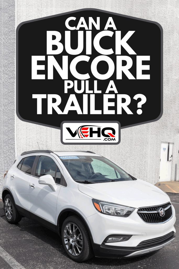 A Buick Encore parked outside a building, Can A Buick Encore Pull A Trailer?