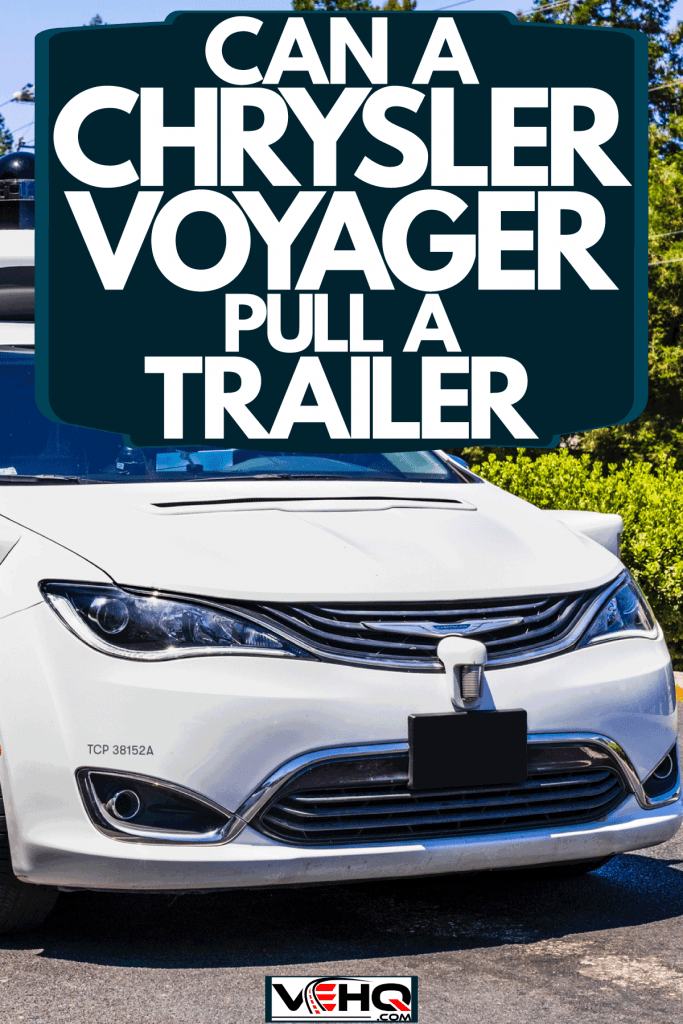 A Chrysler Voyager moving on the street, Can A Chrysler Voyager Pull A Trailer?