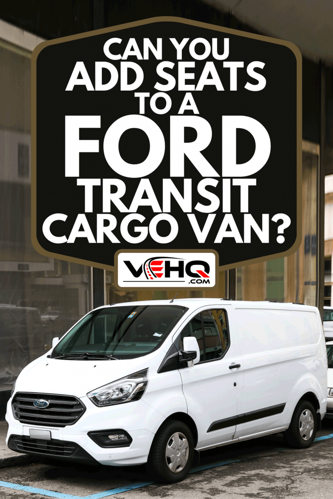 A cargo van Ford Transit in the city street, Can You Add Seats To A Ford Transit Cargo Van?