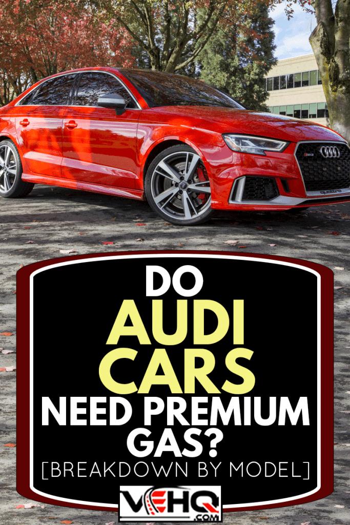Do Audi Cars Need Premium Gas? [Breakdown By Model]