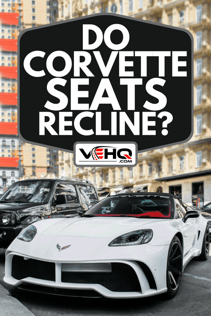 A white American muscle car Chevrolet Corvette Convertible parked in the city, Do Corvette Seats Recline?