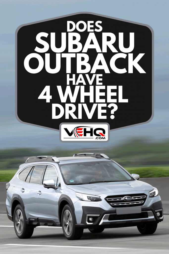 A Subaru Outback Legacy fifth generation on a highway, Does Subaru Outback Have 4 Wheel Drive?
