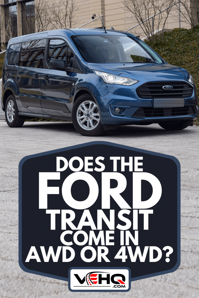 A Ford Transit Connect parked on a street outside a building, Does The Ford Transit Come In AWD Or 4WD?