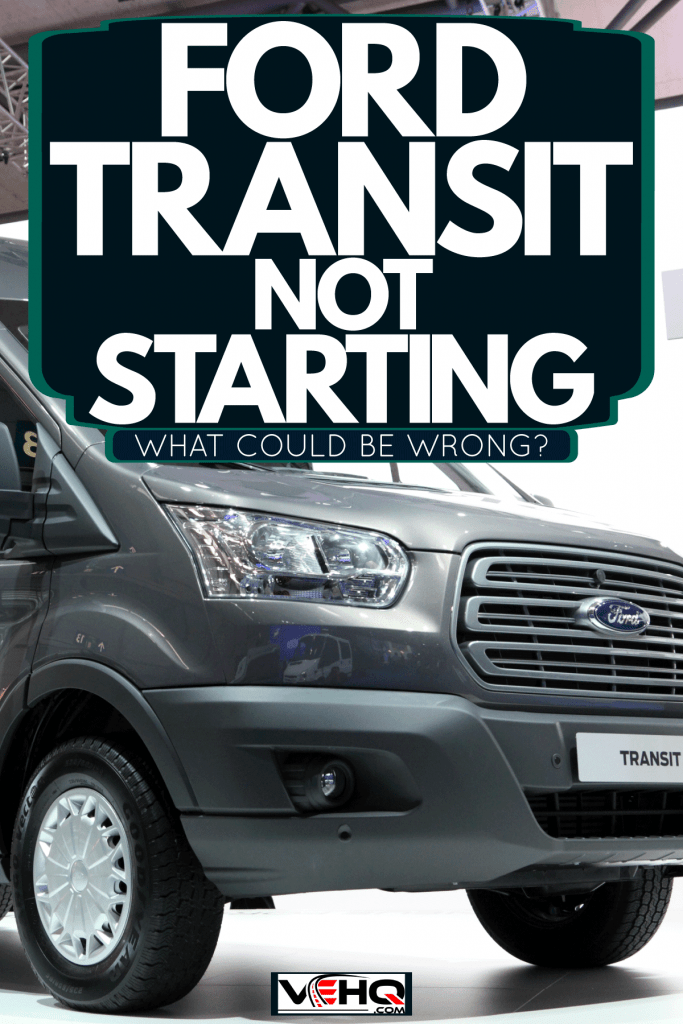 A huge gray colored Ford transit parked for display at a motorshow, Ford Transit Not Starting - What Could Be Wrong?