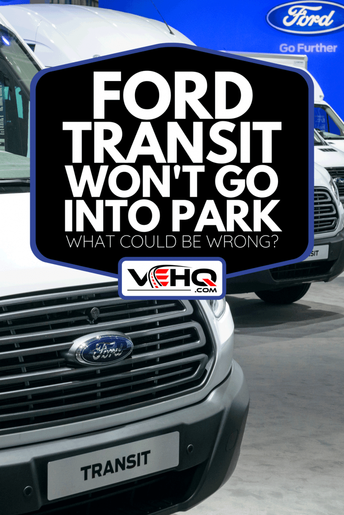Ford Transit Vans in car motor show, Ford Transit Won't Go Into Park - What Could Be Wrong?