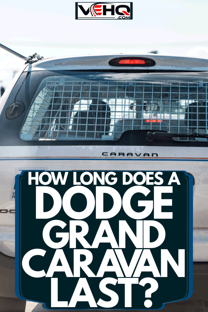 A Dodge Caravan owned by the USPS battling on heavy traffic, How Long Does A Dodge Grand Caravan Last?