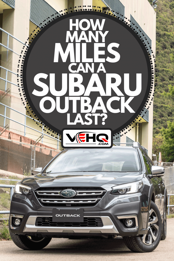 A Subaru Outback parked outside a building ready for test drive, How Many Miles Can A Subaru Outback Last?