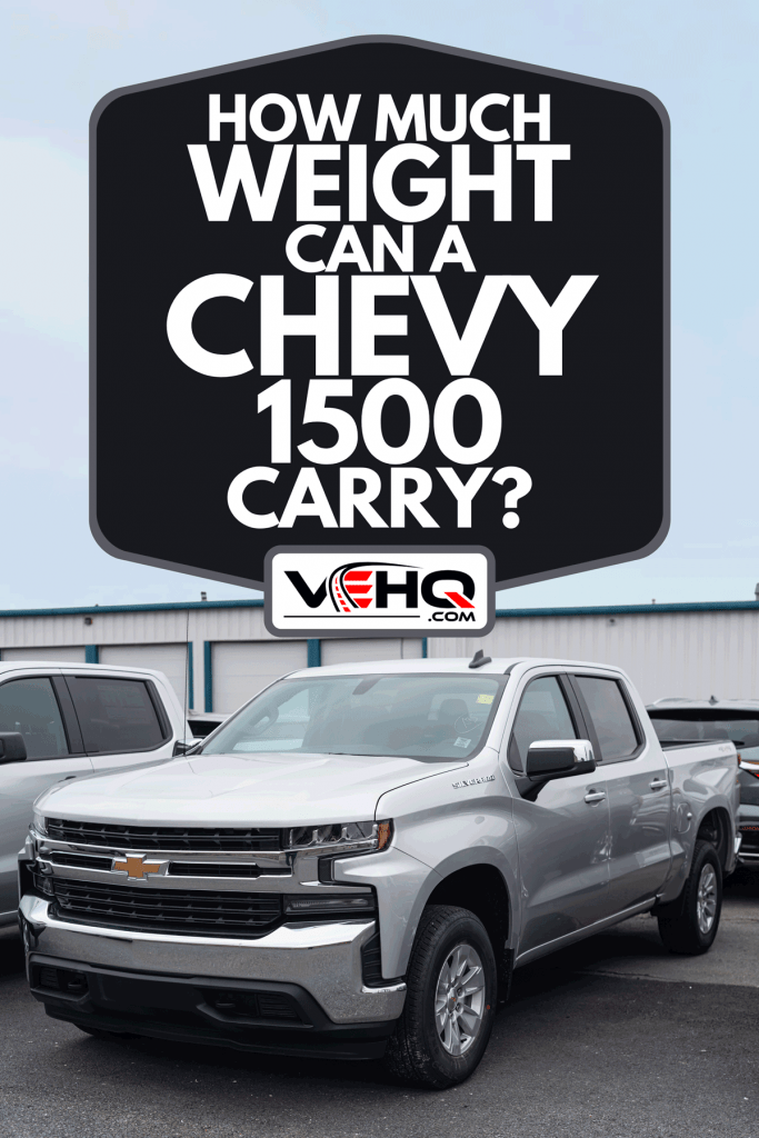2021 Chevrolet Silverado 1500 Pickup Truck at a dealership, How Much Weight Can A Chevy 1500 Carry?