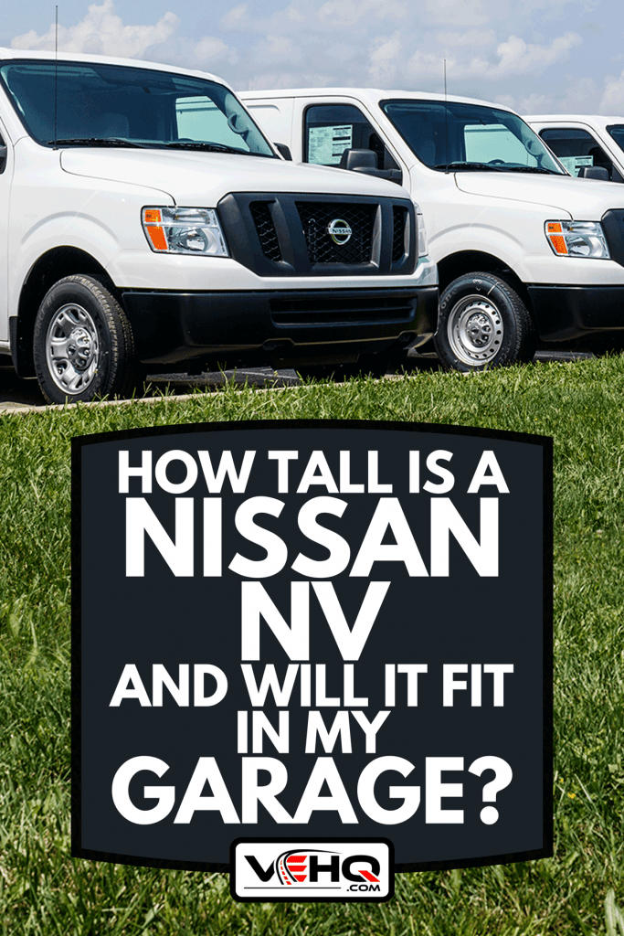 A Nissan NV Cargo Trucks at a parking lot, How Tall Is A Nissan NV And Will It Fit In My Garage?