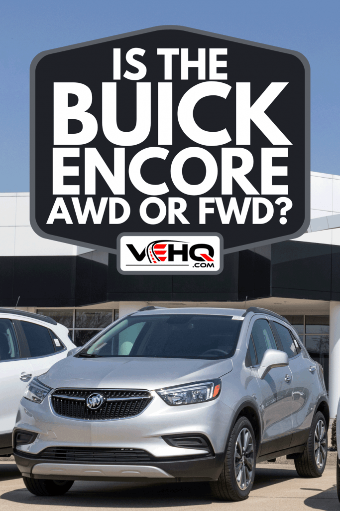 A Buick Encore at SUV dealership, Is The Buick Encore AWD Or FWD?