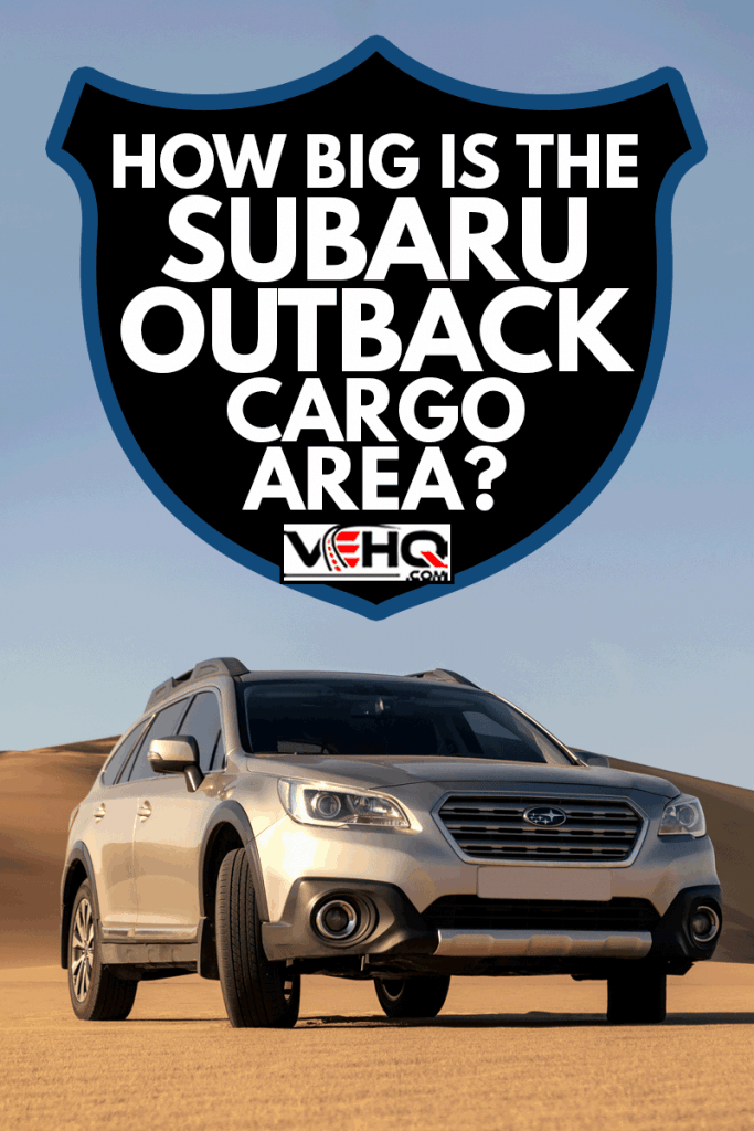 Subaru Outback standing in the middle of the Namib desert, How Big Is The Subaru Outback Cargo Area?