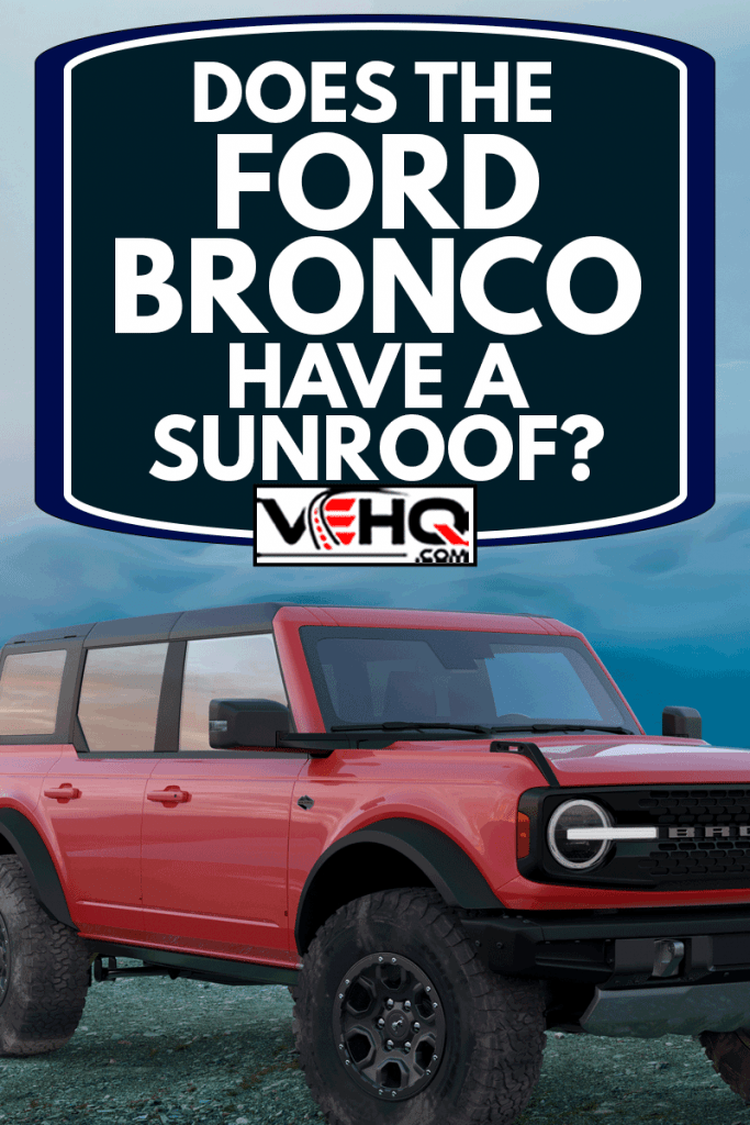 Ford Bronco Wildtrak on a scenic road in the mountains, Does The Ford Bronco Have A Sunroof?