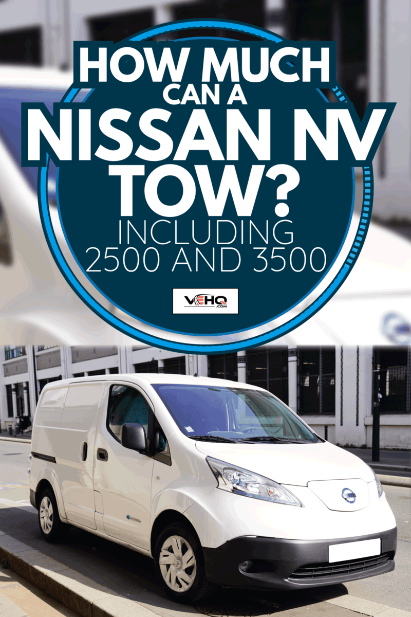 delivery white panel vehicle parked in street. How Much Can A Nissan NV Tow [Including 2500 And 3500]