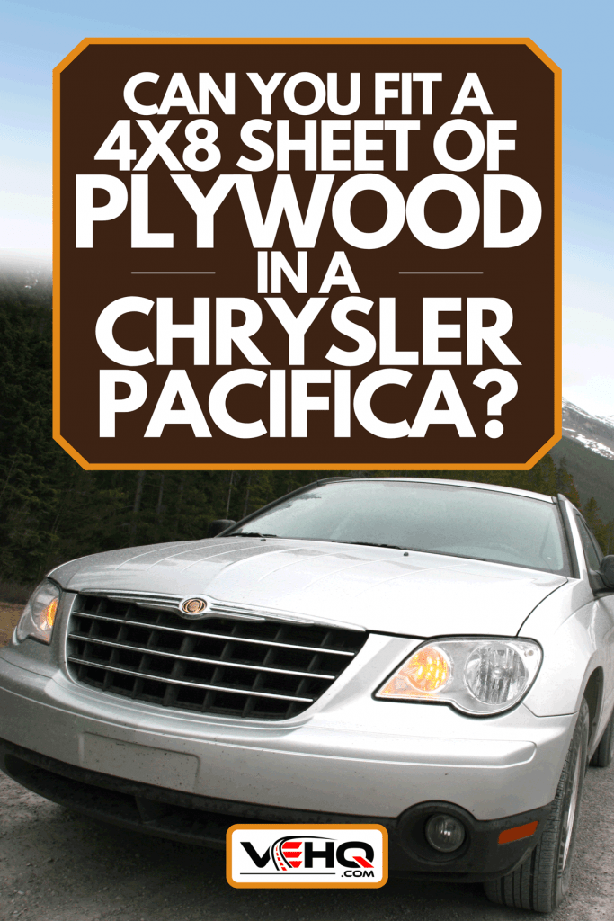 A Chrysler Pacifica SUV on a rugged road, Can You Fit A 4x8 Sheet Of Plywood In A Chrysler Pacifica?