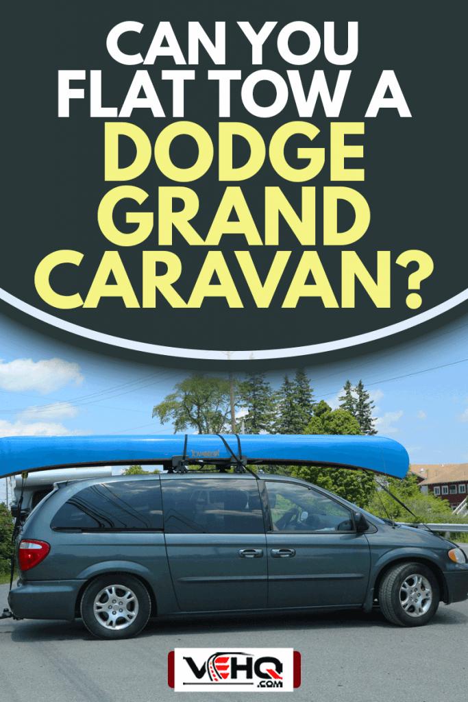 Dodge Caravan Van loaded with kayak and bicycles in Acadia National Park. , Can You Flat Tow A Dodge Grand Caravan?