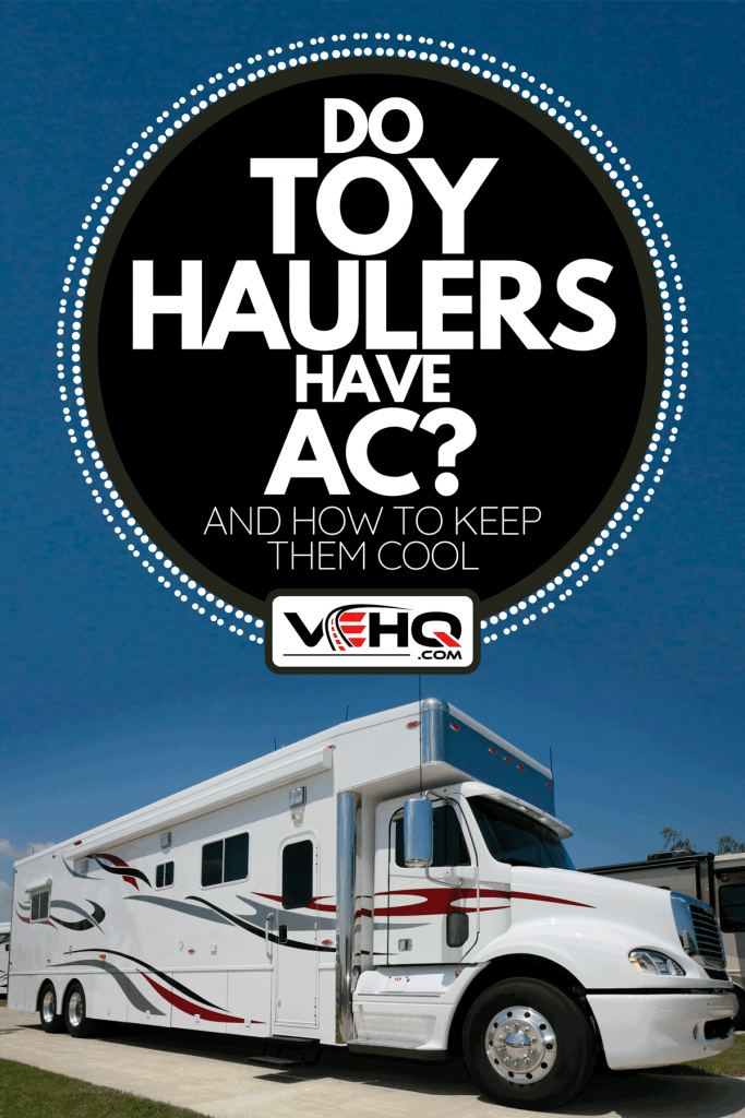 A motorhome on a large commercial truck chassis, Do Toy Haulers Have AC? [And How To Keep Them Cool]