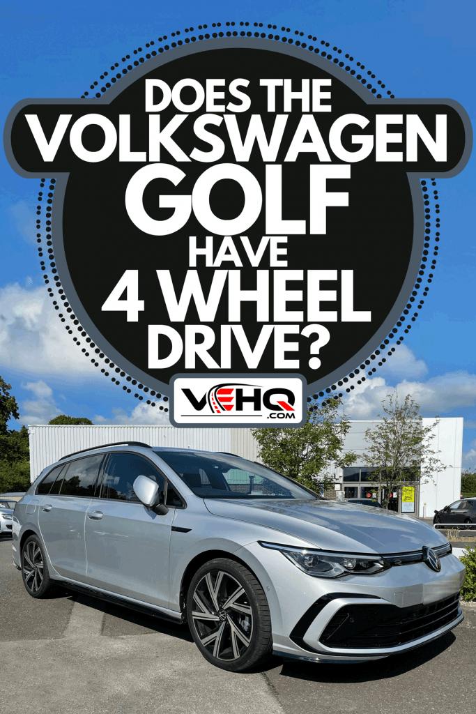 New Volkswagen Golf Mk8 estate car in R-Line trim parked at a dealership, Does The Volkswagen Golf Have 4 Wheel Drive?