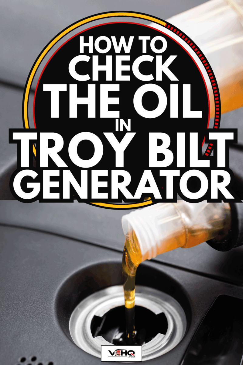 Fresh motor oil being poured into engine. How To Check The Oil In Troy Bilt Generator