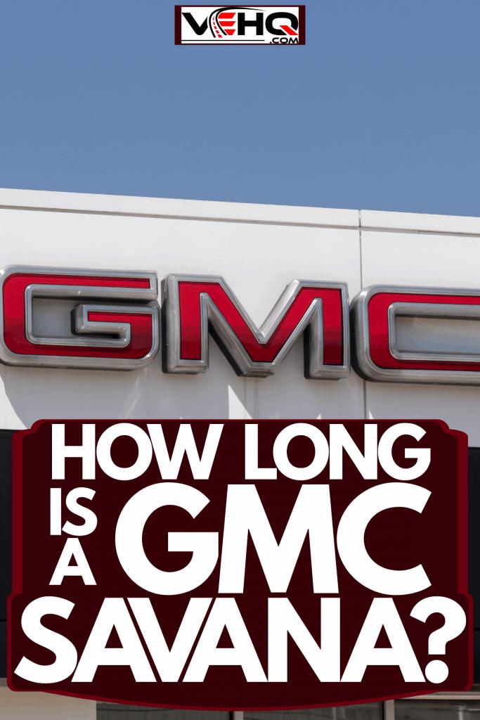 A GMC dealership photographed outside, How Long Is A GMC Savana?