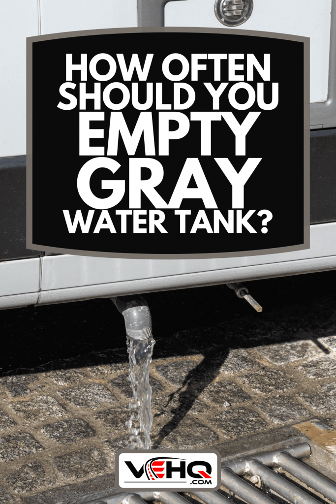 Proper disposal of gray water and waste water from a camper van at an RV park, How Often Should You Empty Gray Water Tank?