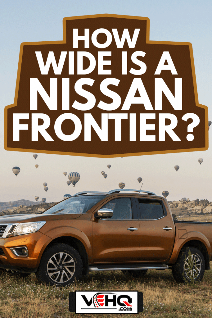 Nissan NP300 Navara stopped on the hill in Cappadocia, How Wide Is A Nissan Frontier?