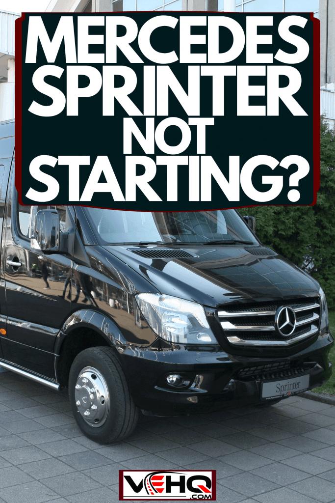 A huge black Mercedes Sprinter, Mercedes Sprinter Not Starting - What To Do?