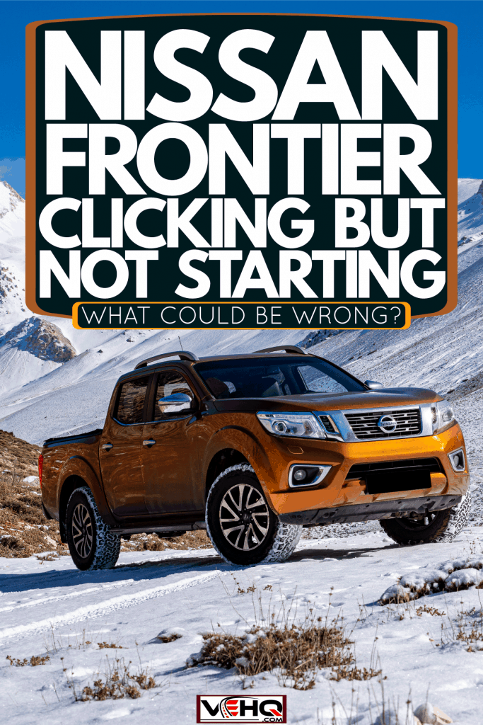 A Nissan Frontier trekking on the snowy terrain, Nissan Frontier Clicking But Not Starting - What Could Be Wrong?