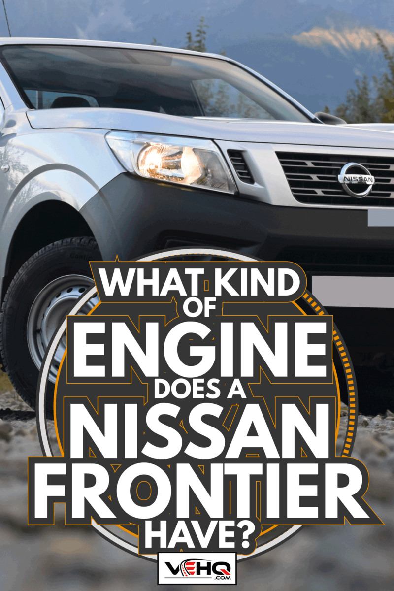 Nissan NP300 Navara stopped in mountain scenery. What Kind Of Engine Does A Nissan Frontier Have