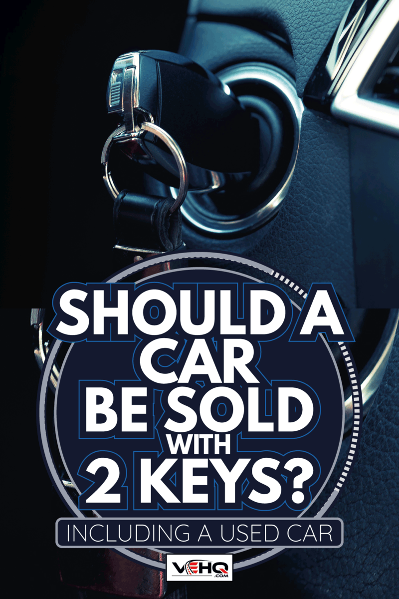 car key in the key slot of a dashboard. Should A Car Be Sold With 2 Keys [Including A Used Car]
