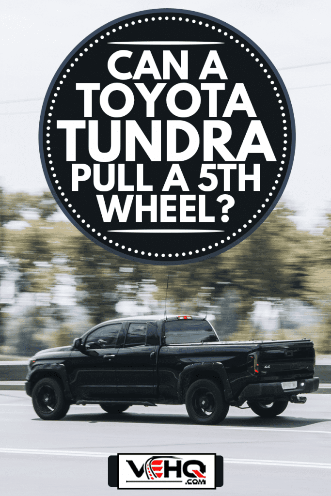 Black Toyota Tundra car moving on the street., Can A Toyota Tundra Pull A 5th Wheel?
