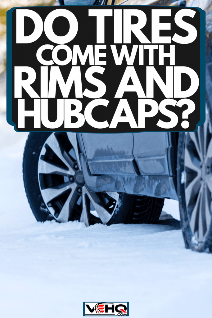 An SUV trekking on the snow, Do Tires Come With Rims And Hubcaps?