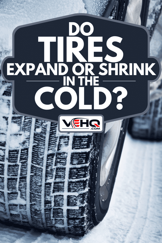 Car tire in winter on the road covered with snow, Do Tires Expand Or Shrink In The Cold?