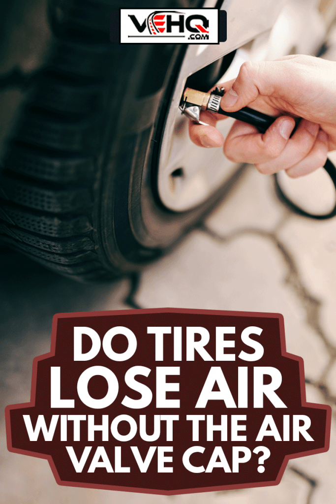 Close up of man pumping tire on his car, Do Tires Lose Air Without The Air Valve Cap?