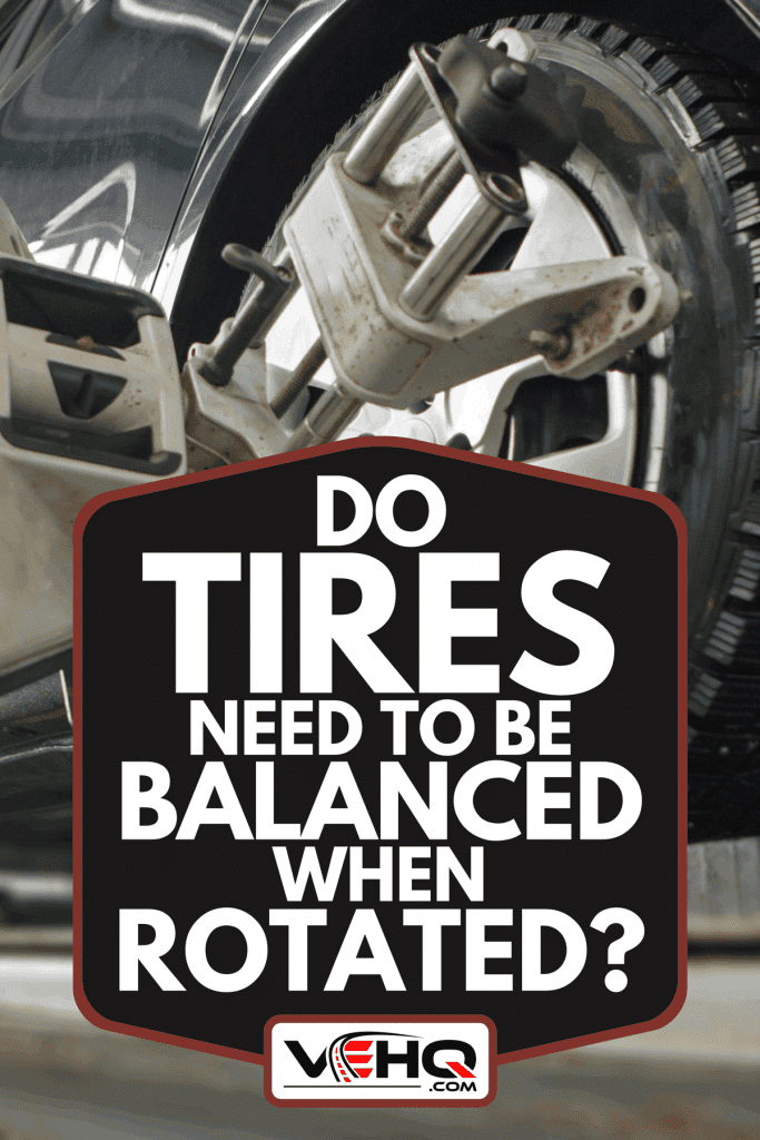 Checking car wheels at car service, Do Tires Need to Be Balanced When Rotated?