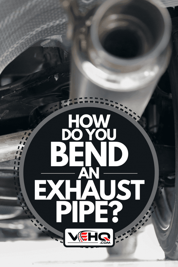 A car suspension and exhaust pipe, How Do You Bend An Exhaust Pipe?
