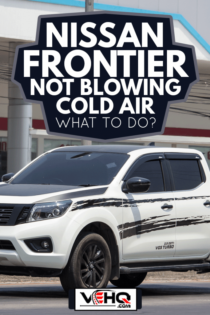 Private White Nissan frontier on the road, Nissan Frontier Not Blowing Cold Air - What To Do?