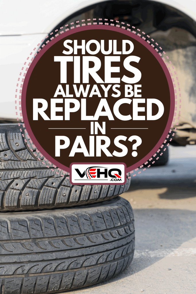 Changing used tires on the street, Should Tires Always Be Replaced In Pairs?