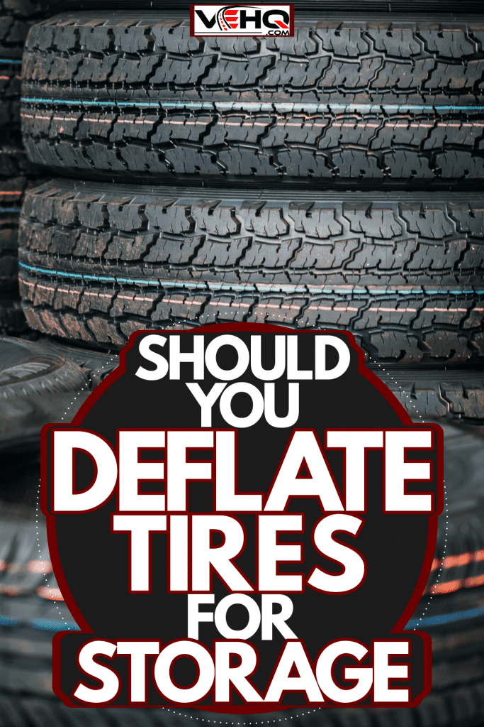 A stockpile of tires, Should You Deflate Tires For Storage?